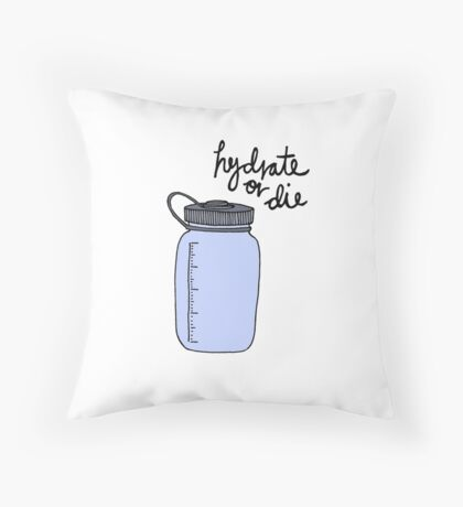 Hydrate or Die Throw Pillow