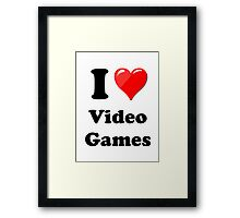 I Love Video Games Framed Print
