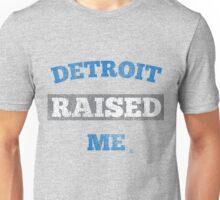 Detroit Raised Me Unisex T-Shirt