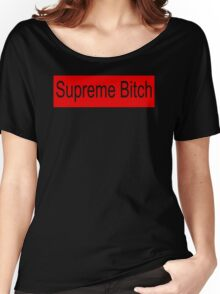 Supreme Bitch !! T-Shirt - Supreme Bitch Graphic - T Women's Relaxed Fit T-Shirt