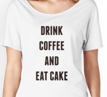 Drink Coffee And Eat Cake Women's Relaxed Fit T-Shirt