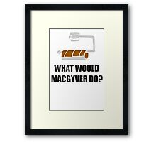 WHAT WOULD MACGYVER DO TSHIRT Funny 80s TV Show TEE Dean Richard Anderson Cool Framed Print