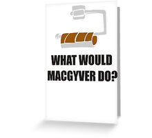 WHAT WOULD MACGYVER DO TSHIRT Funny 80s TV Show TEE Dean Richard Anderson Cool Greeting Card