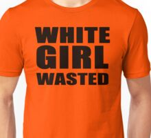 WHITE GIRL WASTED!! T-Shirt White Girl Wasted Graphic Unisex T-Shirt