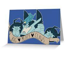 BIG ♥ MEATY ♥ CLAWS Greeting Card