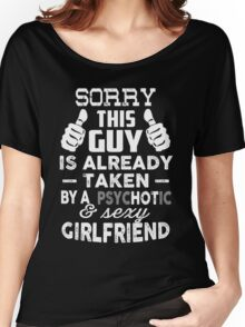 Sorry This Guy Is Already Taken By A Psychotic and Sexy Girlfriend T-Shirt Women's Relaxed Fit T-Shirt