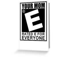 Your Mom Is Rated E For Everyone T-Shirt Funny Offensive Gaming TEE College Greeting Card
