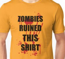 ZOMBIES RUINED THIS SHIRT FUNNY SOFT T-SHIRT HORROR ZOMBIE TEE HALLOWEEN DEAD Unisex T-Shirt