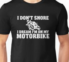 I don`t snore, just dream i`m a motorcycle Unisex T-Shirt
