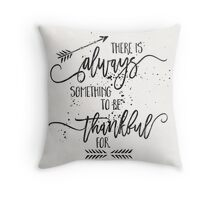 Always something to be thankful for Throw Pillow