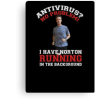 Antivirus? No problem! I have Norton running in the background. Canvas Print