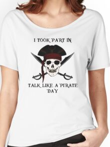 I Took Part In: Talk Like a Pirate Day Women's Relaxed Fit T-Shirt