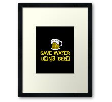 SAVE WATER DRINK BEER Framed Print