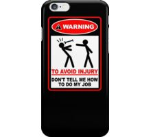 Warning! To avoid injury don't tell me how to do my job. iPhone Case/Skin