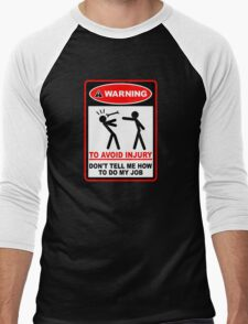 Warning! To avoid injury don't tell me how to do my job. Men's Baseball ¾ T-Shirt