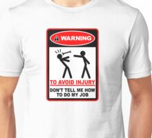 Warning! To avoid injury don't tell me how to do my job. Unisex T-Shirt