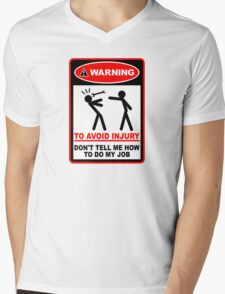 Warning! To avoid injury don't tell me how to do my job. Mens V-Neck T-Shirt