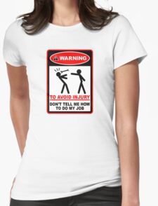 Warning! To avoid injury don't tell me how to do my job. Womens Fitted T-Shirt