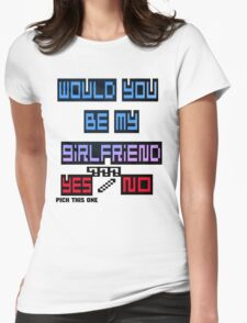 would you be my girlfriend yes or no? Womens Fitted T-Shirt