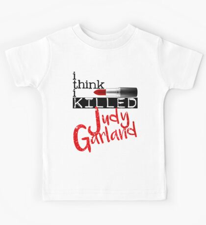 i think i KILLED Judy Garland Kids Tee