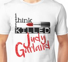 i think i KILLED Judy Garland Unisex T-Shirt