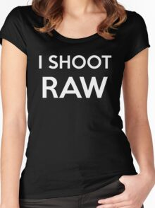 I SHOOT RAW - Everyday Shirt for a pro photographer Women's Fitted Scoop T-Shirt