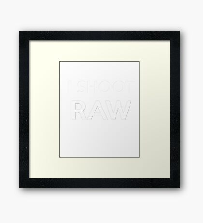 I SHOOT RAW - Everyday Shirt for a pro photographer Framed Print