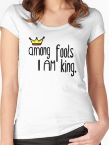Among the fools I am king Women's Fitted Scoop T-Shirt
