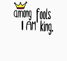 Among the fools I am king Unisex T-Shirt