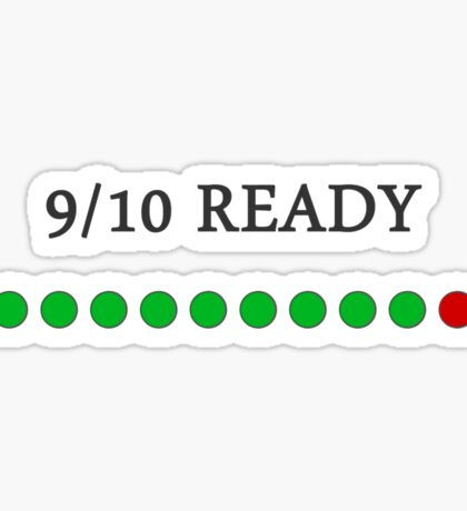 9/10 Ready Sticker