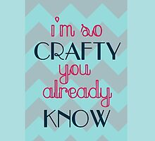 I'm so crafty, you already know! by Carrie Anthony