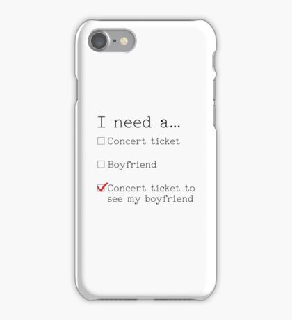 I need a... Concert ticket to see my boyfriend iPhone Case/Skin