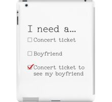 I need a... Concert ticket to see my boyfriend iPad Case/Skin