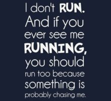 I Don't Run.  Something Is Probably Chasing Me. by TheShirtYurt