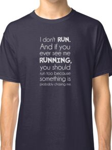 I Don't Run.  Something Is Probably Chasing Me. Classic T-Shirt