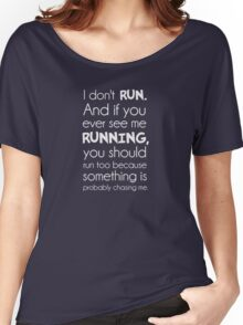 I Don't Run.  Something Is Probably Chasing Me. Women's Relaxed Fit T-Shirt