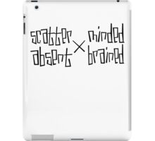 scatter minded and absent brained iPad Case/Skin