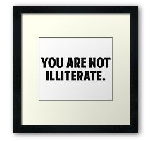 You are Not Illiterate Framed Print