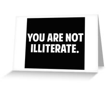 You are Not Illiterate Greeting Card