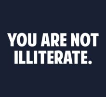 You are Not Illiterate by TheShirtYurt