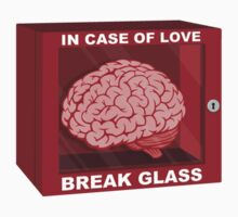 In Case Of Love, Break Glass and Use Brain by TheShirtYurt