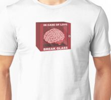 In Case Of Love, Break Glass and Use Brain Unisex T-Shirt