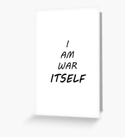 I am war itself! Greeting Card