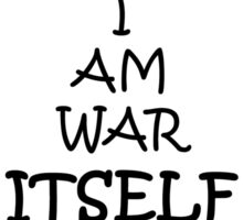 I am war itself!!! Sticker