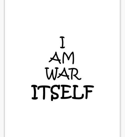 I am war itself!!! Sticker