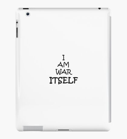 I am war itself!!! iPad Case/Skin