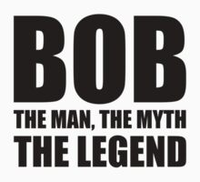 Bob The Man The Myth The Legend by TheShirtYurt