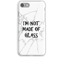 I'm Not Made Of Glass iPhone Case/Skin
