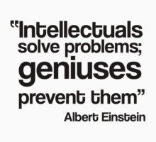 Intellectuals solve problems, geniuses prevent then by MegaLawlz