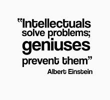 Intellectuals solve problems, geniuses prevent then Unisex T-Shirt